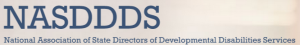 NASDDDS: National Association of State Directors of Developmental Disabilities Services