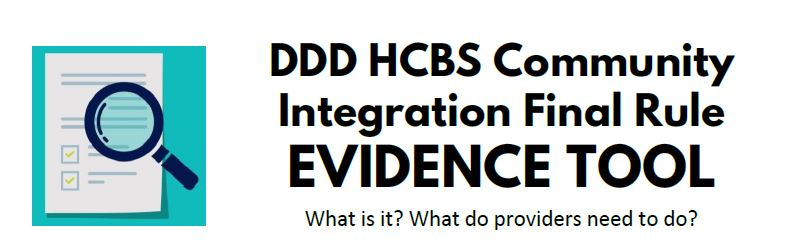 DDD HCBS Community Integration Final Rule Evidence Tool. What is it? What do providers need to do?