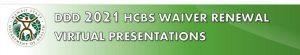DDD 2021 HCBS Waiver Renewal Virtual Presentations