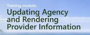 Training Module: Updating Agency and Rendering Provider Information