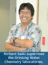 Richard Saiki supervises the Drinking Water Chemistry laboratories.